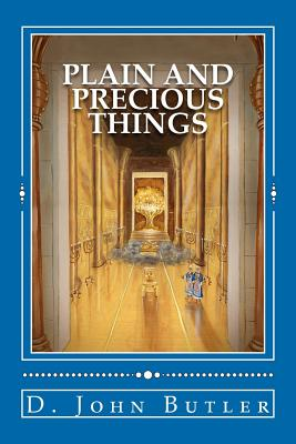 Plain and Precious Things: The Temple Religion of the Book of Mormon's Visionary Men, Butler, D. John