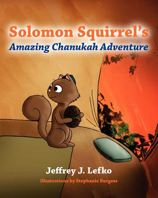 SOLOMON SQUIRREL'S AMAZING CHANUKAH ADVENTURE, LEFKO, JEFFREY J.
