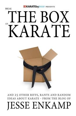 Break the Box of Karate: and 25 Other Riffs, Rants and Random Ideas about Karate, Enkamp, Jesse