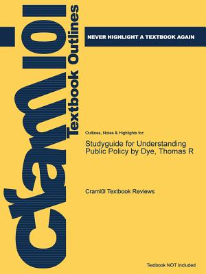 Studyguide for Understanding Public Policy by Dye, Thomas R, Cram101 Textbook Reviews
