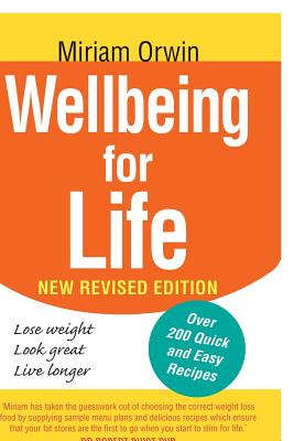 Wellbeing for Life: The authoritative guide to enhancing your wellbeing and permanently solving you and your family's weight issues., Orwin, Miriam