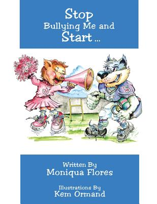 Stop Bullying Me and Start..., Flores, Moniqua