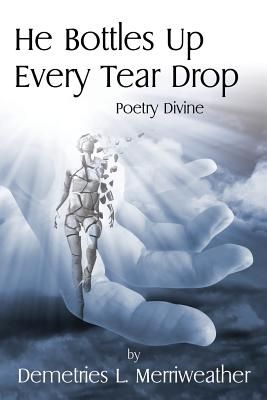 Image for He Bottles Up Every Tear Drop: Poetry Divine