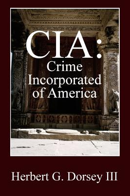 CIA: Crime Incorporated of America, Dorsey III, Herbert G.
