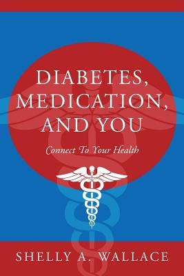 Diabetes, Medication, and You: Connect To Your Health, Wallace, Shelly A