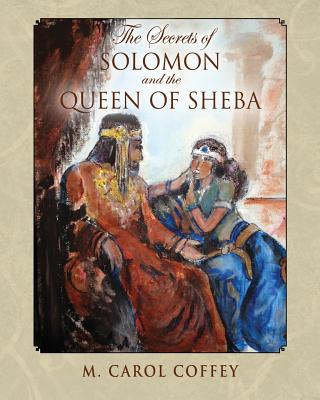 The Secrets of Solomon and the Queen of Sheba, Coffey, M Carol