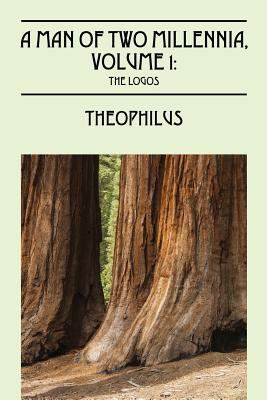 Man of Two Millennia, Volume 1: The Logos, Theophilus