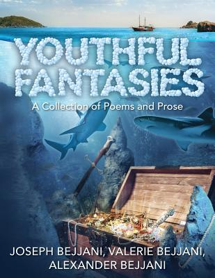 Youthful Fantasies: A Collection of Poems and Prose, Bejjani, Joseph; Bejjani, Valerie; Bejjani, Alexander