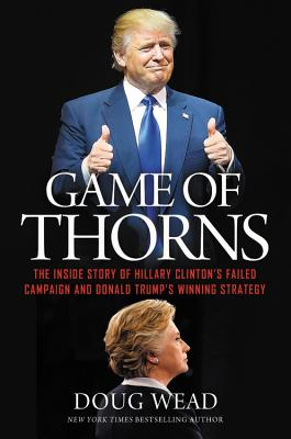 Image for Game of Thorns: How Hillary Clinton Lost the Election and What Donald Trump Will Do to Make America Great Again