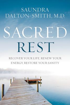 Image for Sacred Rest: Recover Your Life, Renew Your Energy, Restore Your Sanity