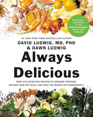 Image for Always Delicious: Over 175 Satisfying Recipes to Conquer Cravings, Retrain Your Fat Cells, and Keep the Weight Off Permanently