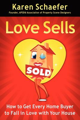 Love Sells: How to Get Every Home Buyer to Fall in Love with Your House, Schaefer, Karen