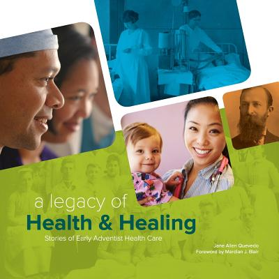 Image for A Legacy of Health & Healing: Stories of Early Adventist Health Care