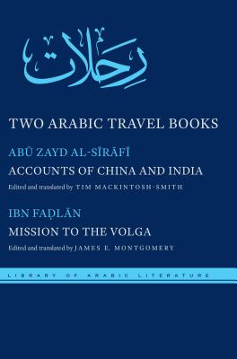 Two Arabic Travel Books: Accounts of China and India and Mission to the Volga (Library of Arabic Literature), al-Sirafi, Abu Zayd