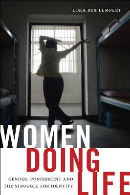 Women Doing Life: Gender, Punishment and the Struggle for Identity, Lempert, Lora Bex