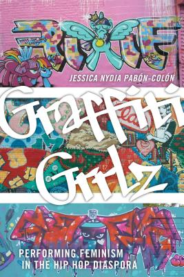 Image for Graffiti Grrlz: Performing Feminism in the Hip Hop Diaspora