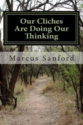 Our Cliches Are Doing Our Thinking: a novel, Sanford, Marcus