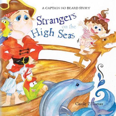 Captain No Beard: Strangers on the High Seas, Book 4 of the Captain No Beard Series (A Captain No Beard Story), Roman, Carole P.