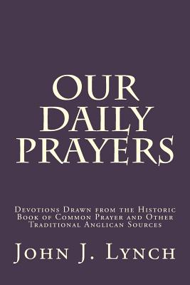 Image for Our Daily Prayers: Devotions Drawn from the Historic Book of Common Prayer and Other Traditional Anglican Sources