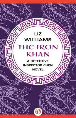 The Iron Khan (The Detective Inspector Chen Novels), Williams, Liz