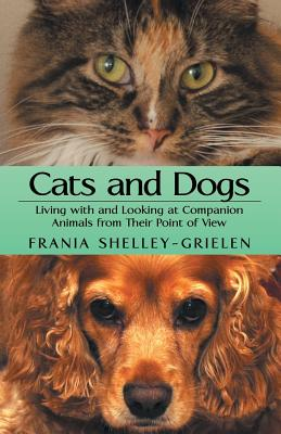 Image for Cats and Dogs: Living with and Looking at Companion Animals from their Point of View
