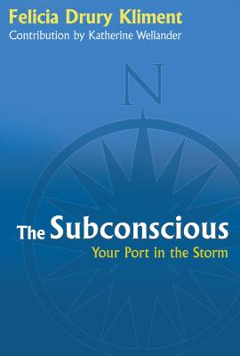 The Subconscious: Your Port in the Storm, Kliment, FeliciaDrury