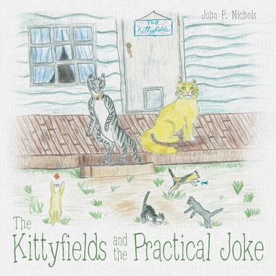 The Kittyfields and the Practical Joke, Nichols, John P.