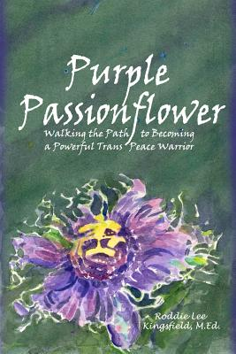Image for Purple Passionflower: The Path to Becoming a Powerful Trans Peace Warrior