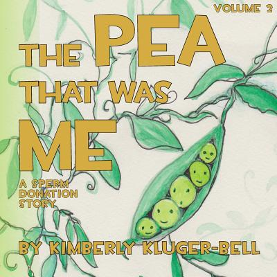 2: The Pea that was Me: A Sperm Donation Story, Kim Kluger-Bell