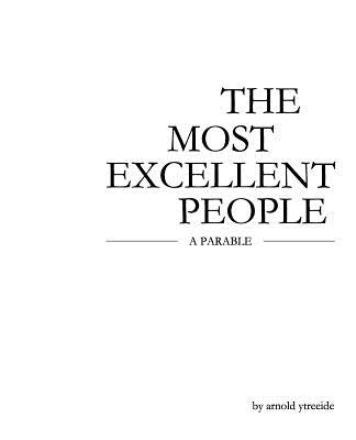 The Most Excellent People: A Parable of Leadership & Management, Ytreeide, Dr. Arnold