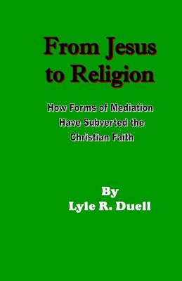 Image for From Jesus to Religion: How Forms of Mediation have Subverd the Christian Faith