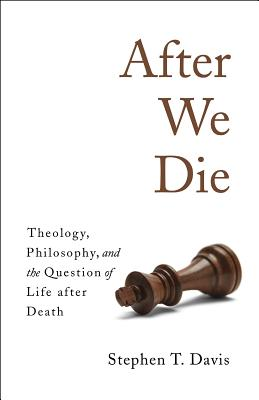 Image for After We Die: Theology, Philosophy, and the Question of Life after Death