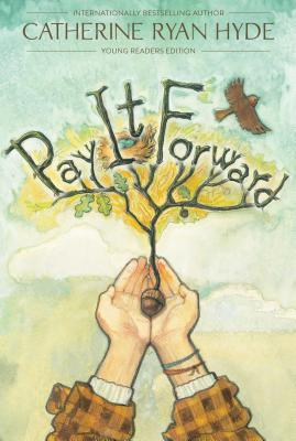 Pay It Forward: Young Readers Edition, Catherine Ryan Hyde