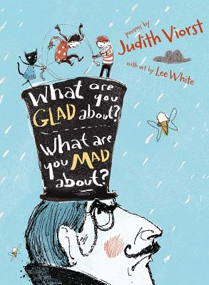 Image for What Are You Glad About? What Are You Mad About?: Poems for When a Person Needs a Poem