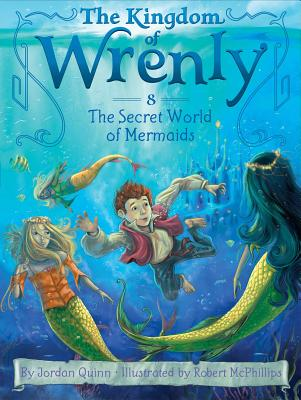The Secret World of Mermaids (The Kingdom of Wrenly), Jordan Quinn