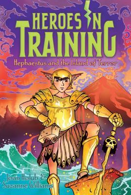 Hephaestus and the Island of Terror (Heroes in Training), Joan Holub, Suzanne Williams