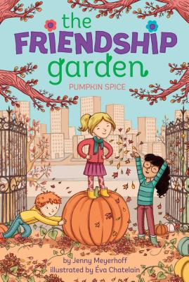 Pumpkin Spice (The Friendship Garden), Meyerhoff, Jenny