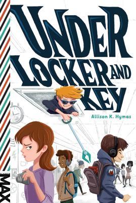 Under Locker and Key (MAX), Hymas, Allison K.