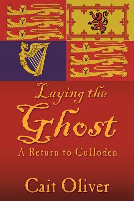 Laying the Ghost: A Return to Culloden, Oliver, Cait