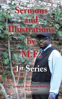 Sermons and Illustrations by M.E.: 1st Series, Lyons, M.E.