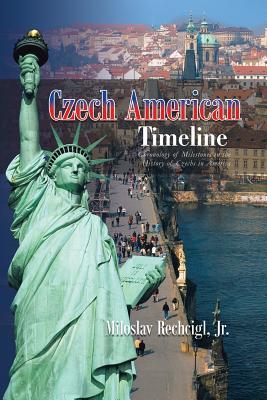 Czech American Timeline: Chronology of Milestones in the History of Czechs in America, Rechcigl Jr., Miloslav
