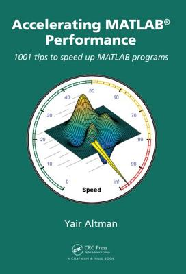 Image for Accelerating MATLAB Performance: 1001 tips to speed up MATLAB programs