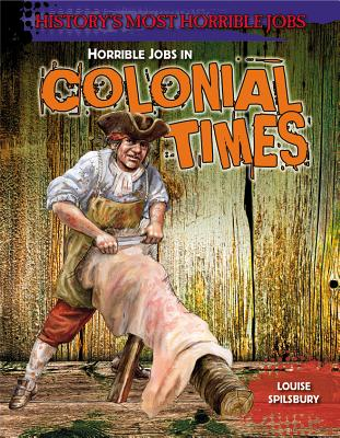 Image for Horrible Jobs in Colonial Times (History's Most Horrible Jobs)