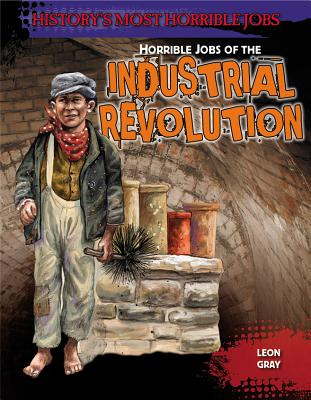 Image for Horrible Jobs of the Industrial Revolution (History's Most Horrible Jobs)