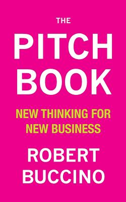 Image for The Pitch Book: New Thinking for New Business