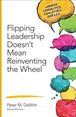 Image for Flipping Leadership Doesn't Mean Reinventing the Wheel (Corwin Connected Educators Series)