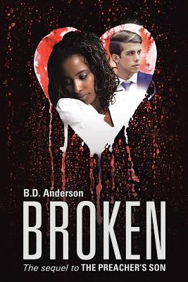 Broken: The Sequel to The Preacher's Son, Anderson, B.D.