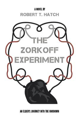 The Zorkoff Experiment: An Elder's Journey Into the Unknown, Hatch, Robert T.