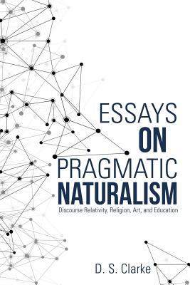 Image for Essays on Pragmatic Naturalism: Discourse Relativity, Religion, Art, and Education