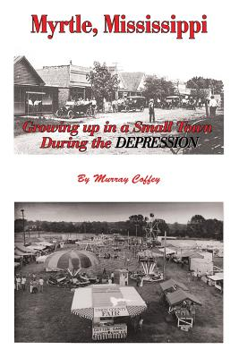 MYRTLE, MISSISSIPPI  Growing Up in a Small Town During the Depression, Coffey, Murray